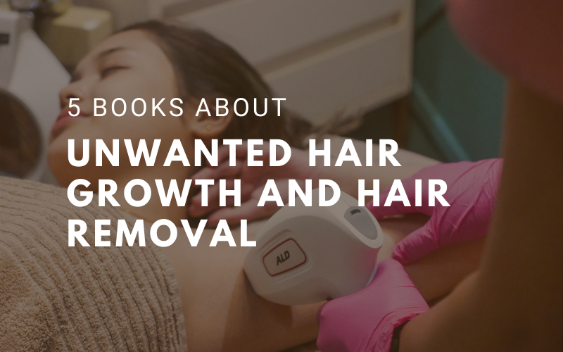 5 Books about unwanted hair grownth and hair removal