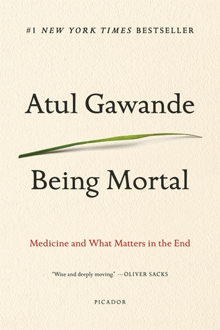 Being Mortal: Medicine And What Matters At The End By Atul Gawande